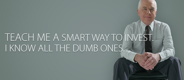 Teach me a smart way to invest. I know all the dumb ones.